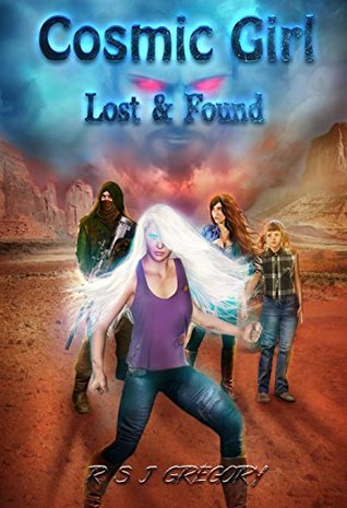 Cosmic Girl: Lost & Found: Superhero series for young adults - Book Three.  by  R.S.J. Gregory