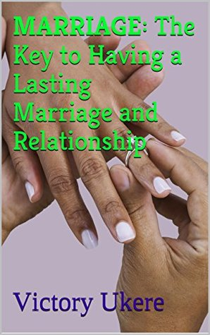 MARRIAGE: The Key to Having a Lasting Marriage and Relationship  by  Victory Ukere