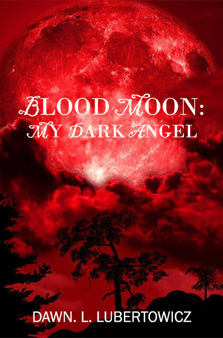 Blood Moon: My Dark Angel (The Darkness Series #2) Dawn L. Lubertowicz