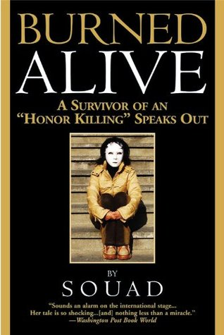 Burned Alive: A Survivor of an Honor Killing Speaks Out  by  Souad