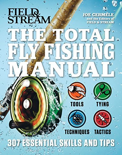 The Total Flyfishing Manual: 307 Tips and Tricks from Expert Anglers  by  Joe Cermele