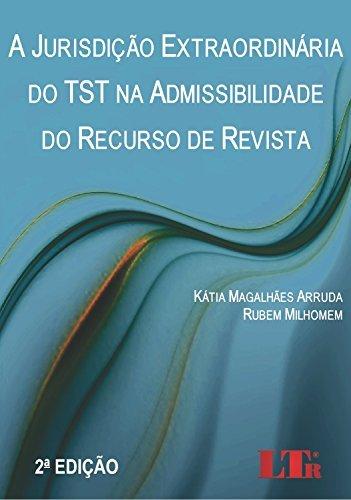 A Jurisdição Extraordinária do TST na Admissibilidade do Recurso de Revista  by  Rubem Milhomenn