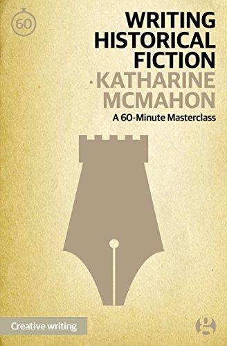 Writing Historical Fiction: A 60-Minute Masterclass (Guardian Masterclasses Book 7) Katharine McMahon