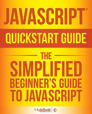 JavaScript QuickStart Guide: The Simplified Beginners Guide To JavaScript ClydeBank Technology