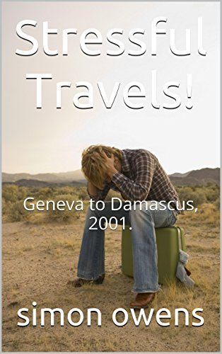 Stressful Travels!: Geneva to Damascus, 2001.  by  Simon Owens