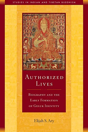 Authorized Lives: Biography and the Early Formation of Geluk Identity (Studies in Indian and Tibetan Buddhism Book 18)  by  Elijah S Ary