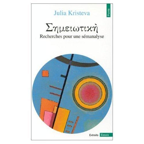 Semeiotike: Recherche Pour Une Semanalyse Julia Kristeva
