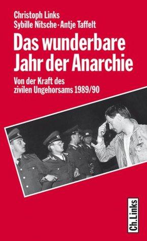 Das wunderbare Jahr der Anarchie: Von der Kraft des zivilen Ungehorsams 1989/90 Christoph Links