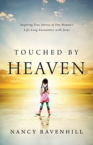 Touched  by  Heaven: Inspiring True Stories of One Womans Encounters with Jesus by Nancy Ravenhill