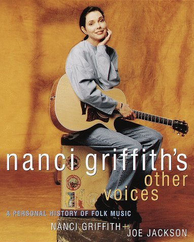 Nanci Griffiths Other Voices: A Personal History of Folk Music  by  Nanci Griffith