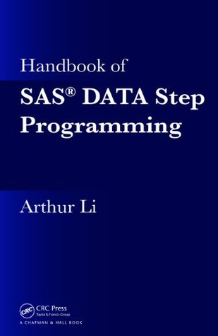Handbook of SAS® DATA Step Programming  by  Arthur Li