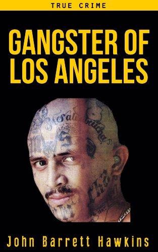 True Crime: Gangster of Los Angeles (Criminals, True Crime and Murder Stories Volume 2)  by  John Barrett Hawkins