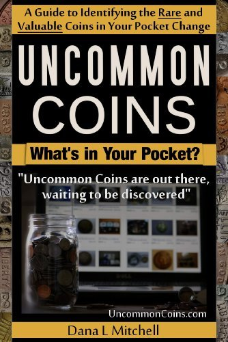 Uncommon Coins - Whats in Your Pocket?  by  Dana L. Mitchell