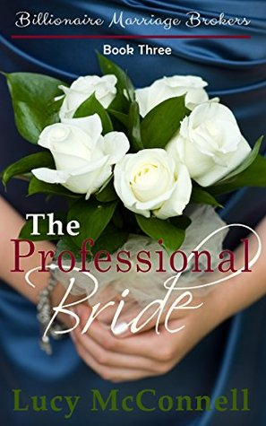 The Professional Bride (Billionaire Marriage Brokers, #3) Lucy McConnell
