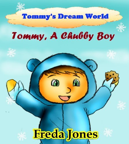 Tommys Dream World # 1: Tommy, A Chubby Boy (Books For Kids, Kids Books, Childrens Books, Fantasy Books, Free Stories, Kids Fantasy Books, Fantasy Books For Kids Age 4-8, 6-8, 9-12) Freda Jones