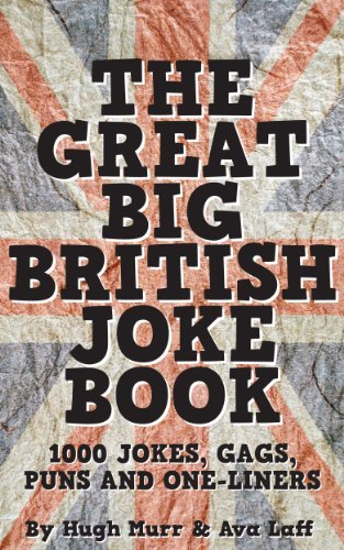 The Great Big British Joke Book: 1000 Jokes, Puns, Gags and One-Liners  by  Hugh Murr