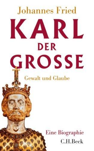 Karl der Große: Gewalt und Glaube  by  Johannes Fried