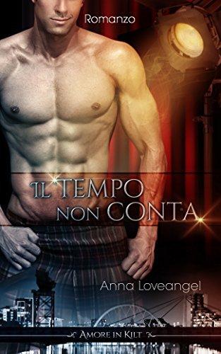 Il tempo non conta (Amore in Kilt Vol. 1)  by  Anna Loveangel