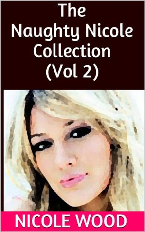The Naughty Nicole Collection (Vol 2)  by  Nicole Wood