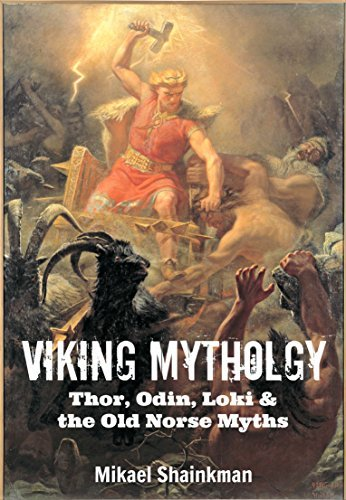 Viking Mythology: Thor, Odin, Loki and the Old Norse Myths  by  Mikael Shainkman