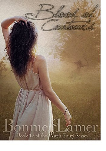 Blood of Centaurs: Book 12 of The Witch Fairy Series Bonnie Lamer