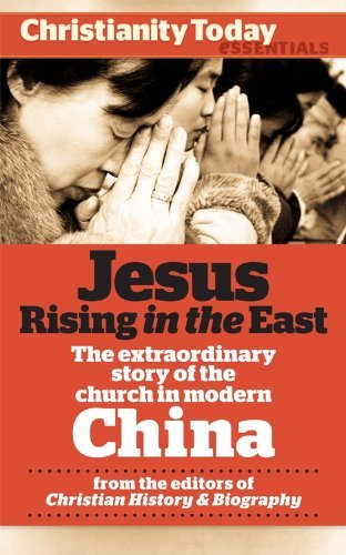 Jesus Rising in the East: The Extraordinary Story of the Church in Modern China (Christianity Today Essentials Book 3) Kim-Kwong Chan