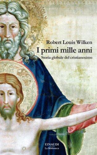 I primi mille anni: Storia globale del cristianesimo  by  Robert Louis Wilken