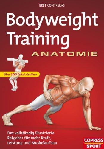 Bodyweight Training Anatomie: Der vollständig illustrierte Ratgeber fur mehr Kraft, Leistung und Muskelaufbau  by  Bret Contreras