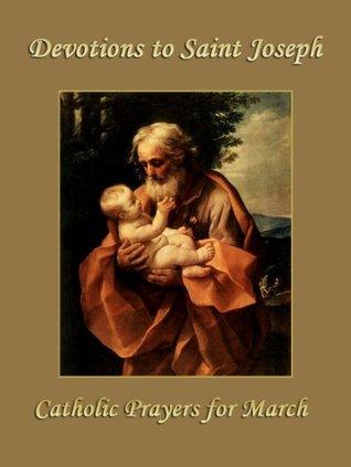 Devotions to Saint Joseph - Catholic Prayers for March  by  The Catholic Church