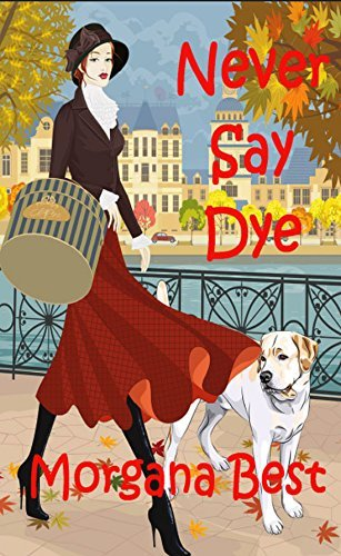 Never Say Dye (A Sibyl Potts Cozy Mystery, #3)  by  Morgana Best
