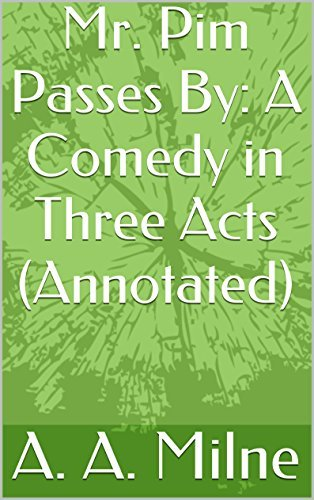 Mr. Pim Passes By: A Comedy in Three Acts (Annotated)  by  A.A. Milne