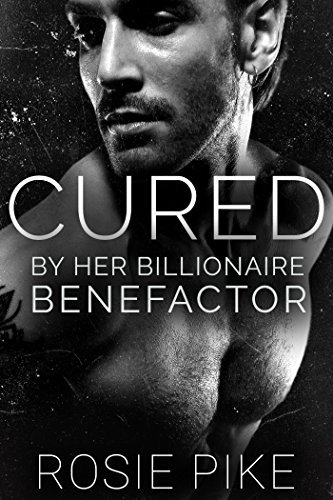 Cured: By her Billionaire Benefactor Rosie Pike