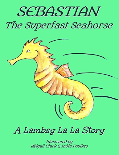 SEBASTIAN The Superfast Seahorse (Lambsy La La Stories Book 3)  by  Lambsy La La