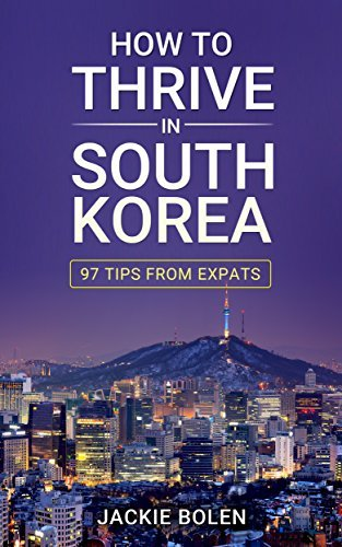 How to Thrive in South Korea: 97 Tips from Expats Jackie Bolen