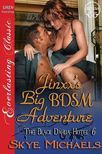 Jinxxs Big BDSM Adventure [The Black Dahlia Hotel 6] Skye Michaels