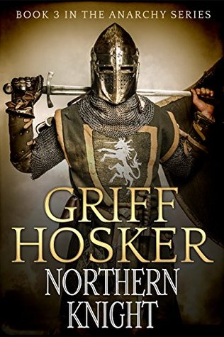 Northern Knight (The Anarchy: England 1120-1180 Book 3)  by  Griff Hosker