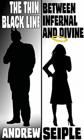 The Thin Black Line Between Infernal and Divine  by  Andrew Seiple
