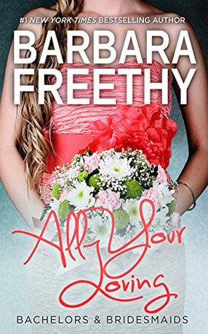 All Your Loving (Bachelors & Bridesmaids #3)  by  Barbara Freethy