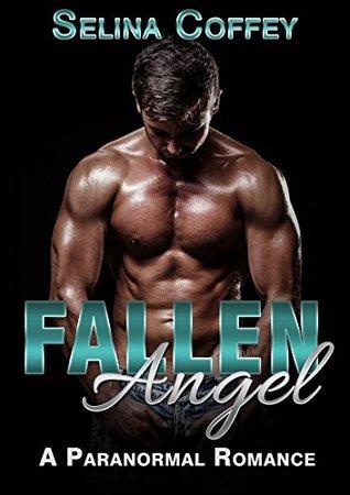 ANGEL ROMANCE: Fallen Angel (Dark Angels and Demons Fantasy Romance) (New College Paranormal Thriller Short Story) Selina Coffey