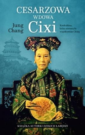 Cesarzowa wdowa Cixi. Konkubina, która stworzyła współczesne Chiny  by  Jung Chang