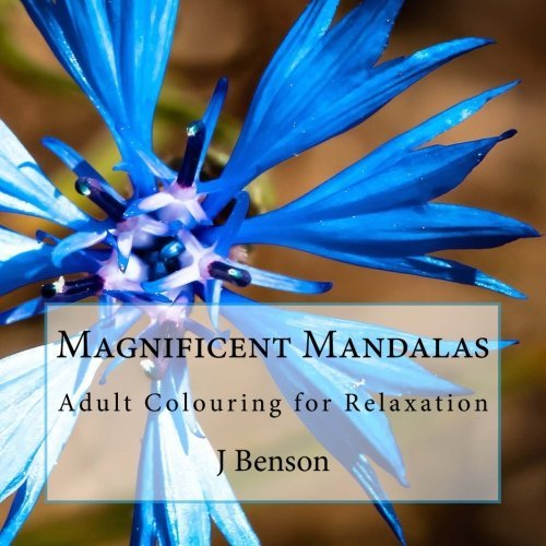 Magnificent Mandalas: Adult Colouring for Relaxation J. Benson