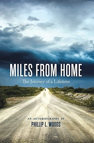 Miles From Home: The Journey of a Lifetime Phillip L. Woods