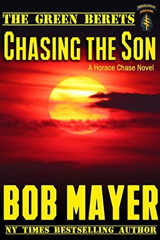 Chasing the Son: A Horace Chase Novel (book3) (The Green Berets Book 9)  by  Bob Mayer