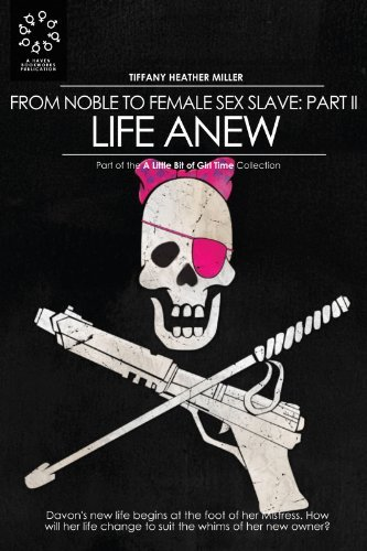 From Noble to Female Sex Slave: Part II - Life Anew (A Little Bit of Girl Time: Volume II Book 6)  by  Tiffany Heather Miller