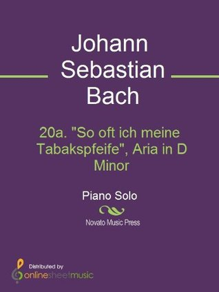 20a. So oft ich meine Tabakspfeife, Aria in D Minor  by  J.S. Bach