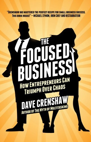 The Focused Business: How Entrepreneurs Can Triumph Over Chaos Dave Crenshaw