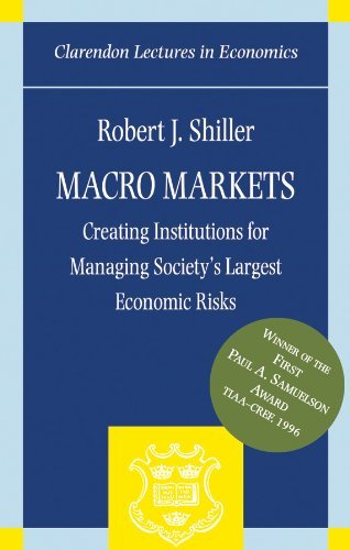 Macro Markets: Creating Institutions for Managing Societys Largest Economic Risks (Clarendon Lectures in Economics)  by  Robert J. Shiller