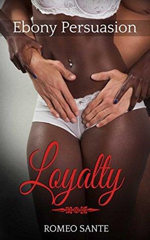 Ebony Persuasion: LOYALTY (Little black romance Book 2)  by  Romeo Sante
