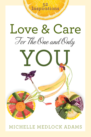 Love and Care For The One and Only You: 52 Inspirations Michelle Medlock Adams