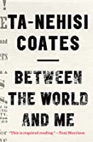 Between the World and Me - Ta-Nehsi Coates